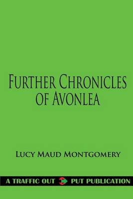 Further Chronicles of Avonlea (Paperback): Lucy Maud Montgomery