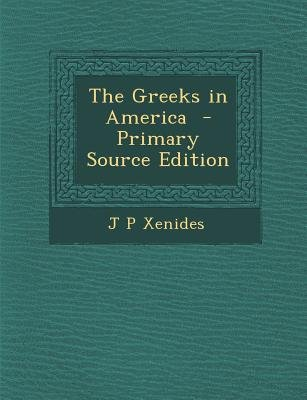 The Greeks in America (Paperback, Primary Source): J. P. Xenides