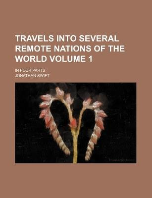 Travels Into Several Remote Nations of the World Volume 1; In Four Parts (Paperback): Jonathan Swift