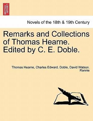 Remarks and Collections of Thomas Hearne. Edited by C. E. Doble. (Paperback): Thomas Hearne, Charles Edward Doble, David Watson...