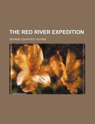 The Red River Expedition (Paperback): George Lightfoot Huyshe