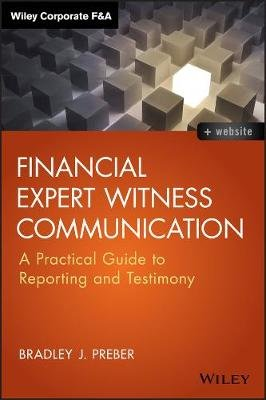 Financial Expert Witness Communication - A Practical Guide to Reporting and Testimony (Electronic book text, 1st edition):...