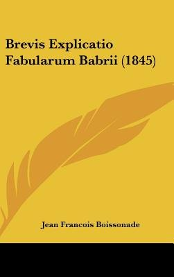 Brevis Explicatio Fabularum Babrii (1845) (English, Latin, Hardcover): Jean Francois Boissonade