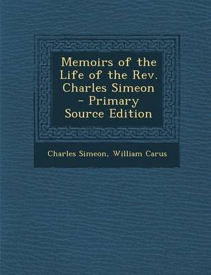 Memoirs of the Life of the REV. Charles Simeon (Paperback): Charles Simeon, William Carus