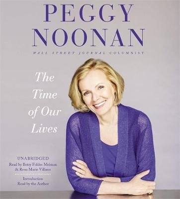 The Time Of Our Lives (Standard format, CD, Unabridged edition): Peggy Noonan