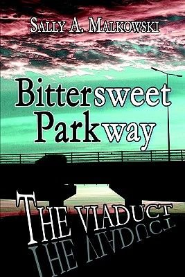 Bittersweet Parkway - The Viaduct (Paperback): Sally Malkowski