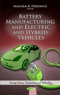 Battery Manufacturing & Electric & Hybrid Vehicles (Hardcover): Malcolm R. Perdontis