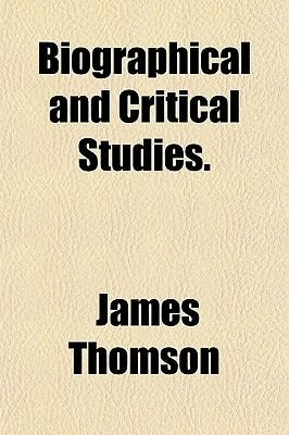 Biographical and Critical Studies. (Paperback): James Thomson