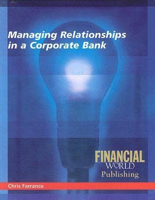 Managing Relationships in a Corporate Bank (Paperback): Chris Farrance