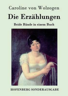 Die Erzahlungen (German, Paperback): Caroline Von Wolzogen