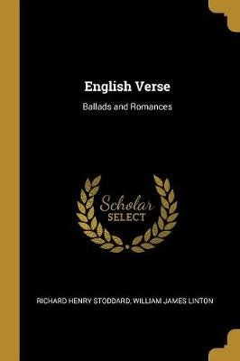 English Verse - Ballads and Romances (Paperback): Richard Henry Stoddard, William James Linton