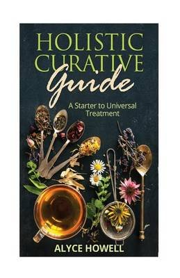 Holister Curative Guide - A Starter to Universal Treatment (Paperback): Alyce Howell
