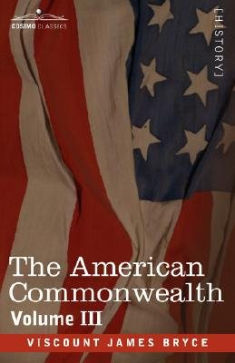 The American Commonwealth - Volume 3 (Paperback): Viscount James Bryce