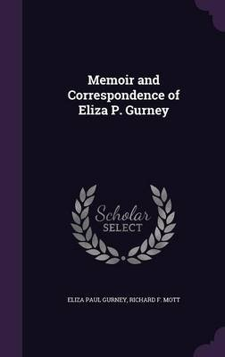 Memoir and Correspondence of Eliza P. Gurney (Hardcover): Eliza Paul Gurney, Richard F. Mott
