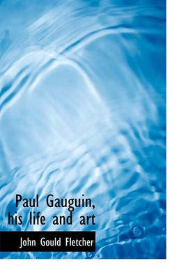 Paul Gauguin, His Life and Art (Hardcover): John Gould Fletcher