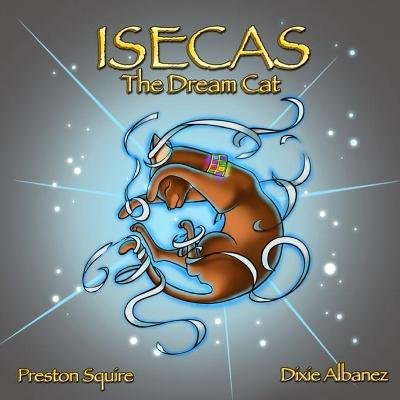 Isecas the Dream Cat (Paperback): Preston Squire