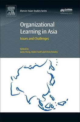 Organizational Learning in Asia - Issues and Challenges (Hardcover): Jacky Hong, Robin Snell, Chris Rowley