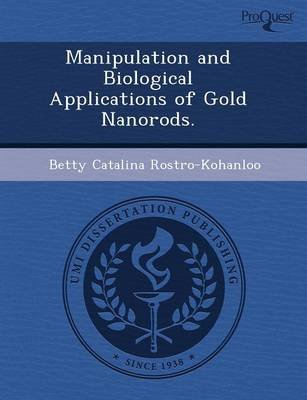 Manipulation and Biological Applications of Gold Nanorods (Paperback): Mithun D'Souza, Betty Catalina Rostro-Kohanloo