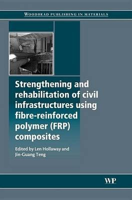 Strengthening and Rehabilitation of Civil Infrastructures Using Fibre-Reinforced Polymer (Frp) Composites (Electronic book...