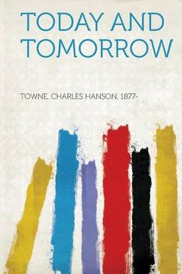 Today and Tomorrow (Paperback): Towne Charles Hanson 1877-