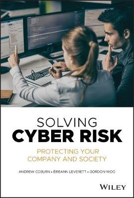 Solving Cyber Risk - Protecting Your Company and Society (Hardcover): Andrew Coburn, Eireann Leverett, Gordon Woo