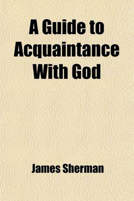 A Guide to Acquaintance with God (Paperback): James Sherman