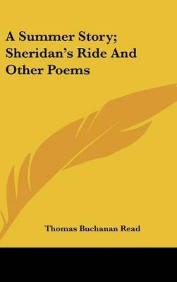 A Summer Story; Sheridan's Ride and Other Poems (Hardcover): Thomas Buchanan Read