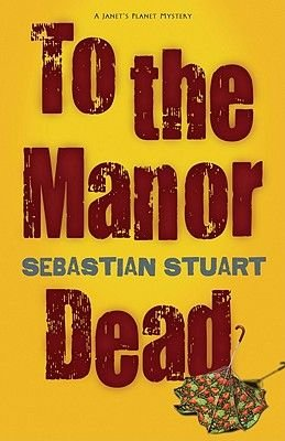 To the Manor Dead - A Janet's Planet Mystery (Paperback): Sebastian Stuart