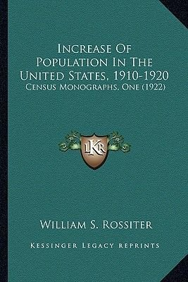 Increase of Population in the United States, 1910-1920 - Census Monographs, One (1922) (Paperback): William S. Rossiter