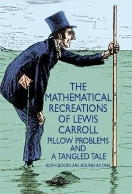 The Mathematical Recreations of Lewis Carroll - Pillow Problems and a Tangled Tale (Paperback, New issue of 1895 ed): Lewis...