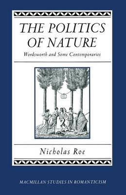 The Politics of Nature - Wordsworth and Some Contemporaries (Paperback, 1st ed. 1992): Nicholas Roe