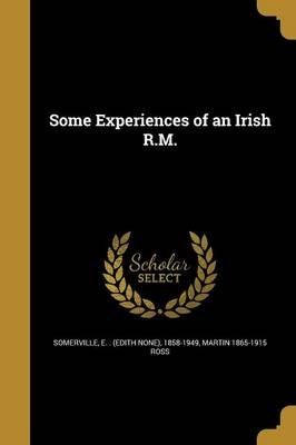 Some Experiences of an Irish R.M. (Paperback): E. (Edith None) 1858-1949 Somerville