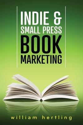 Indie & Small Press Book Marketing (Paperback): William Hertling