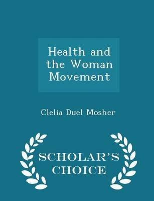 Health and the Woman Movement - Scholar's Choice Edition (Paperback): Clelia Duel Mosher