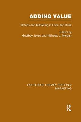 Adding Value - Brands and Marketing in Food and Drink (Paperback): Geoffrey G Jones, Nicholas J. Morgan