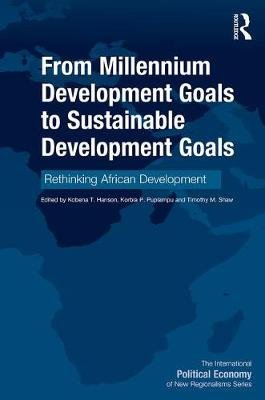 From Millennium Development Goals to Sustainable Development Goals - Rethinking African Development (Hardcover): Korbla P....