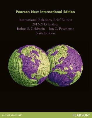International Relations, Brief Edition, 2012-2013 Update: Pearson New International Edition (Paperback, 6th edition): Joshua...