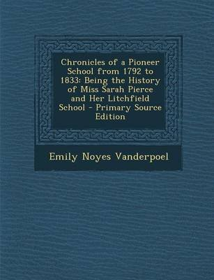 Chronicles of a Pioneer School from 1792 to 1833 - Being the History of Miss Sarah Pierce and Her Litchfield School...