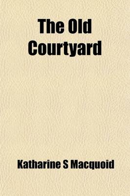 The Old Courtyard (Paperback): Katharine S. Macquoid