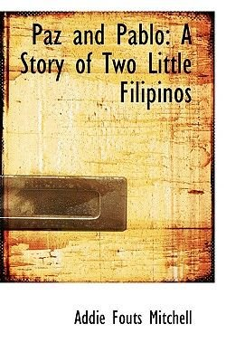 Paz and Pablo - A Story of Two Little Filipinos (Paperback): Addie Fouts Mitchell