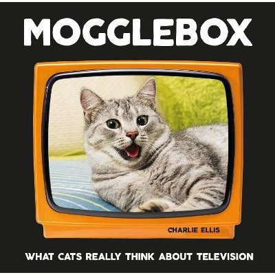 Mogglebox - What Cats Really Think About Television (Hardcover): Charlie Ellis