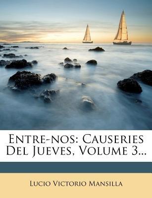 Entre-Nos - Causeries del Jueves, Volume 3... (English, Spanish, Paperback): Lucio V Mansilla