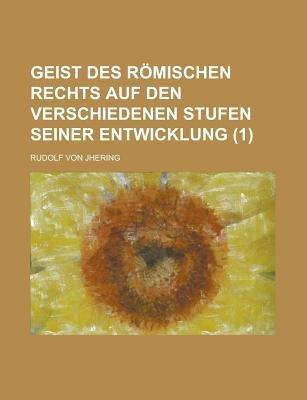 Geist Des Romischen Rechts Auf Den Verschiedenen Stufen Seiner Entwicklung (1) (Paperback): Us Government, Rudolf Von Jhering