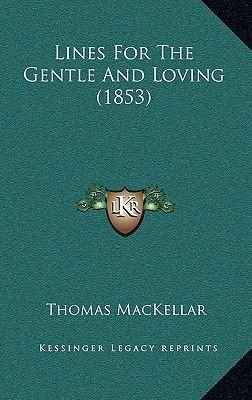 Lines for the Gentle and Loving (1853) (Hardcover): Thomas MacKellar