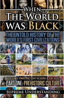 When the World Was Black, Part One - The Untold History of the World's First Civilizations Prehistoric Culture (Paperback,...