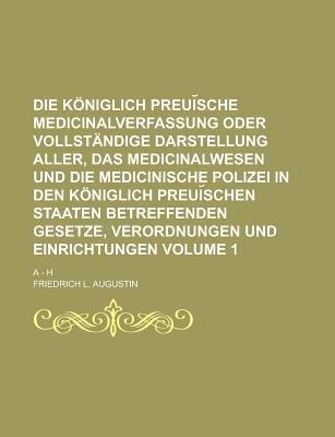 Die Koniglich Preui Sche Medicinalverfassung Oder Vollstandige Darstellung Aller, Das Medicinalwesen Und Die Medicinische...