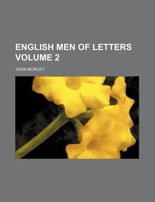 English Men of Letters Volume 2 (Paperback): John Morley