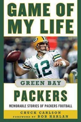 Game of My Life Green Bay Packers - Memorable Stories of Packers Football (Hardcover): Chuck Carlson