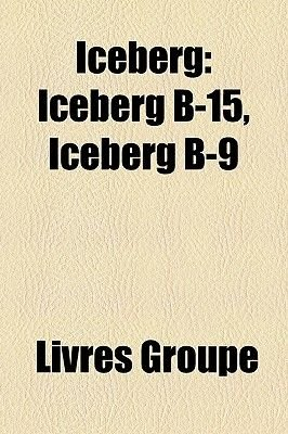 Iceberg - Iceberg B-15, Iceberg B-9 (English, French, Paperback): Livres Groupe