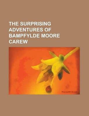 The Surprising Adventures of Bampfylde Moore Carew (Paperback): Anonymous